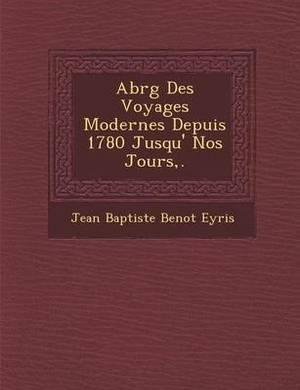 Abr G Des Voyages Modernes Depuis 1780 Jusqu' Nos Jours, .