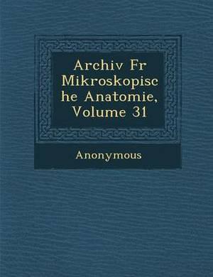 Archiv Fur Mikroskopische Anatomie, Volume 31