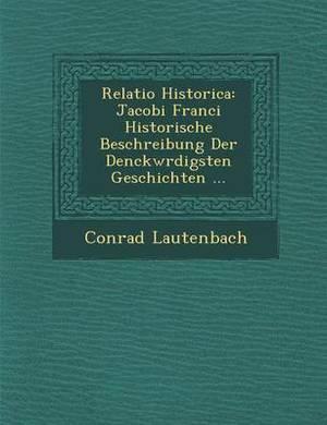 Relatio Historica: Jacobi Franci Historische Beschreibung Der Denckw Rdigsten Geschichten ...