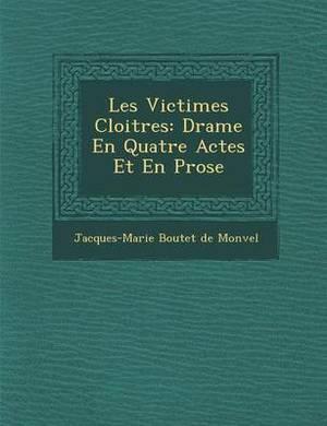Les Victimes Cloitr Es: Drame En Quatre Actes Et En Prose