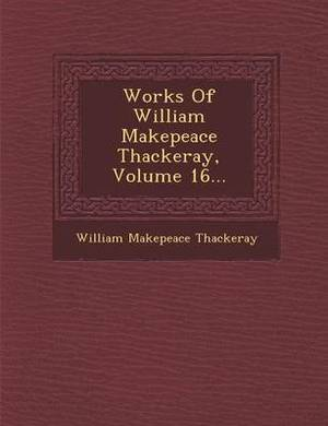 Works of William Makepeace Thackeray, Volume 16...