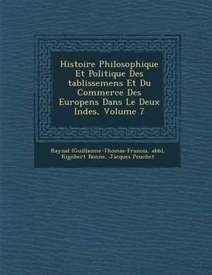Histoire Philosophique Et Politique Des Tablissemens Et Du Commerce Des Europ Ens Dans Le Deux Indes, Volume 7