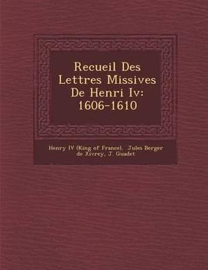 Recueil Des Lettres Missives de Henri IV: 1606-1610