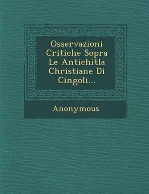 Osservazioni Critiche Sopra Le Antichitla Christiane Di Cingoli...