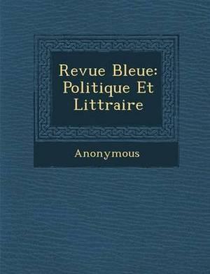 Revue Bleue: Politique Et Litt Raire