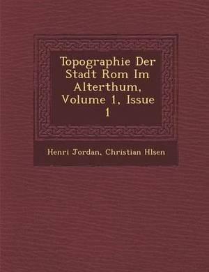 Topographie Der Stadt ROM Im Alterthum, Volume 1, Issue 1
