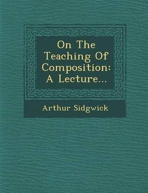 On the Teaching of Composition: A Lecture...