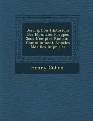 Description Historique Des Monnaies Frapp Es Sous L'Empire Romain, Commun Ment Appel Es M Dailles Imp Riales