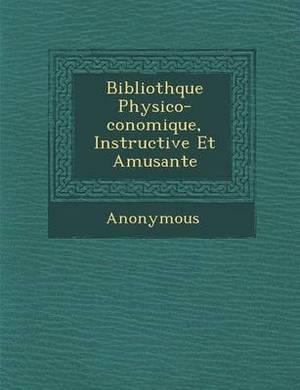 Biblioth Que Physico- Conomique, Instructive Et Amusante