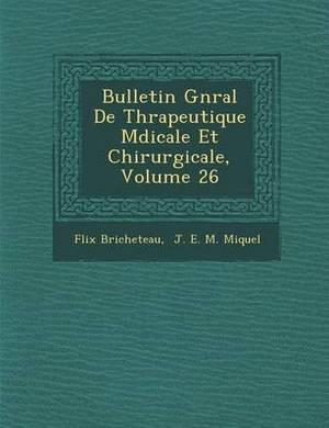 Bulletin G N Ral de Th Rapeutique M Dicale Et Chirurgicale, Volume 26