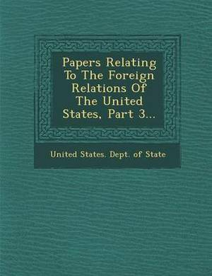 Papers Relating to the Foreign Relations of the United States, Part 3...
