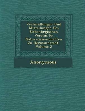 Verhandlungen Und Mitteilungen Des Siebenb Rgischen Vereins Fur Naturwissenschaften Zu Hermannstadt, Volume 2