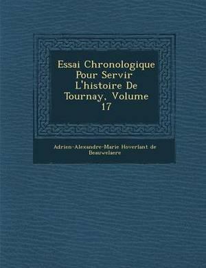 Essai Chronologique Pour Servir L'Histoire de Tournay, Volume 17