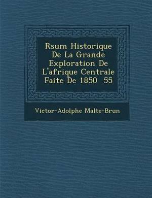 R Sum Historique de La Grande Exploration de L'Afrique Centrale Faite de 1850 55