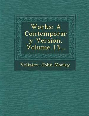 Works: A Contemporary Version, Volume 13...