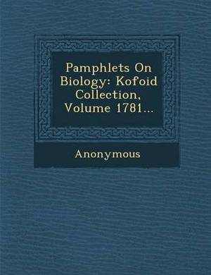 Pamphlets on Biology: Kofoid Collection, Volume 1781...