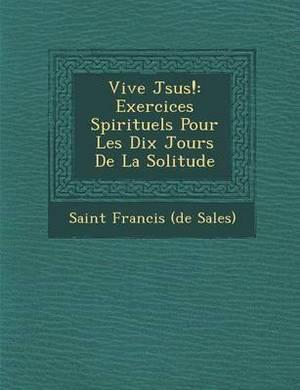 Vive J Sus!: Exercices Spirituels Pour Les Dix Jours de La Solitude