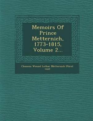 Memoirs of Prince Metternich, 1773-1815, Volume 2...