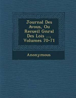 Journal Des Avou S, Ou Recueil G N Ral Des Lois ..., Volumes 70-71