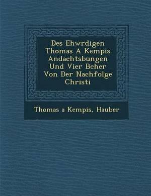 Des Ehw Rdigen Thomas a Kempis Andachts Bungen Und Vier B Cher Von Der Nachfolge Christi