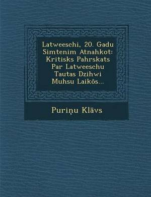 Latweeschi, 20. Gadu Simtenim Atnahkot: Kritisks Pahrskats Par Latweeschu Tautas Dzihwi Muhsu Laikos...