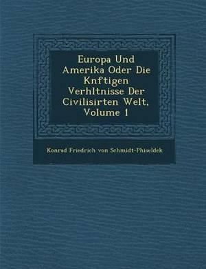 Europa Und Amerika Oder Die K Nftigen Verh Ltnisse Der Civilisirten Welt, Volume 1
