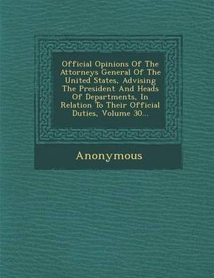 Official Opinions of the Attorneys General of the United States, Advising the President and Heads of Departments, in Relation to Their Official Duties