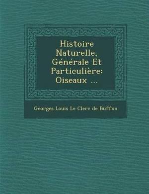 Histoire Naturelle, Generale Et Particuliere: Oiseaux ...