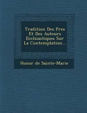 Tradition Des P Res Et Des Auteurs Eccl Siastiques Sur La Contemplation...