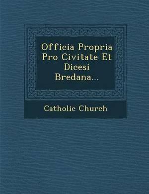 Officia Propria Pro Civitate Et Dicesi Bredana...