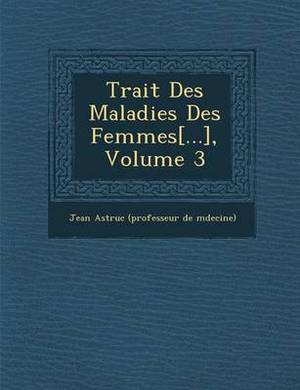 Trait Des Maladies Des Femmes[...], Volume 3