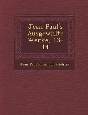 Jean Paul's Ausgew Hlte Werke, 13-14