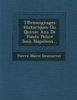 T Emoignages Historiques Ou Quinze ANS de Haute Police Sous Napoleon...