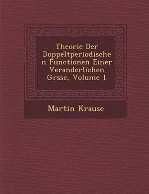 Theorie Der Doppeltperiodischen Functionen Einer Veranderlichen Gr Sse, Volume 1