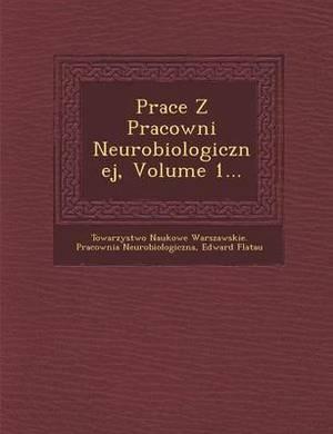 Prace Z Pracowni Neurobiologicznej, Volume 1...