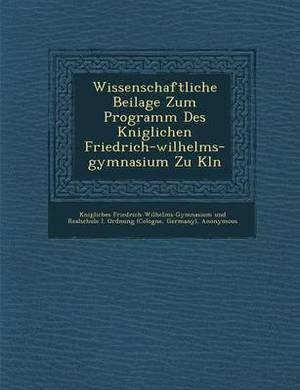 Wissenschaftliche Beilage Zum Programm Des K Niglichen Friedrich-Wilhelms-Gymnasium Zu K Ln