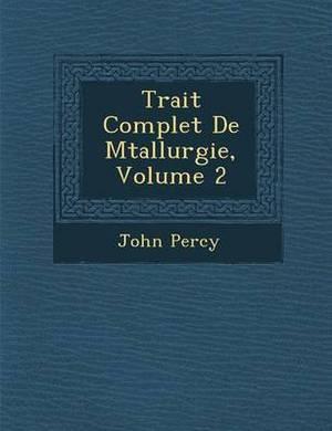 Trait Complet de M Tallurgie, Volume 2