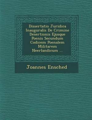 Dissertatio Juridica Inauguralis de Crimine Desertionis Ejusque Poenis Secundum Codicem Poenalem Militarem Neerlandicum ...