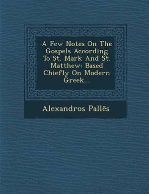A Few Notes on the Gospels According to St. Mark and St. Matthew: Based Chiefly on Modern Greek...