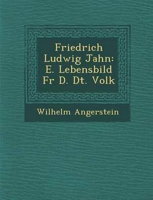 Friedrich Ludwig Jahn: E. Lebensbild Fur D. Dt. Volk