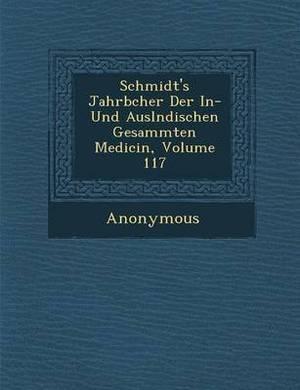 Schmidt's Jahrb Cher Der In- Und Ausl Ndischen Gesammten Medicin, Volume 117