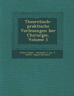 Theoretisch-Praktische Vorlesungen Ber Chirurgie, Volume 1