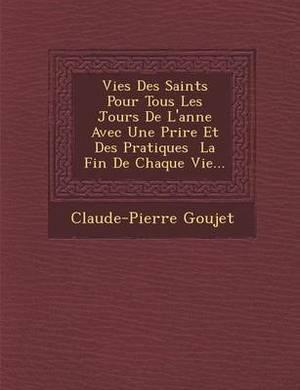 Vies Des Saints Pour Tous Les Jours de L'Ann E Avec Une Pri Re Et Des Pratiques La Fin de Chaque Vie...