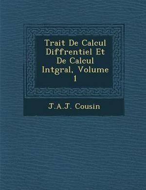 Trait de Calcul Diff Rentiel Et de Calcul Int Gral, Volume 1