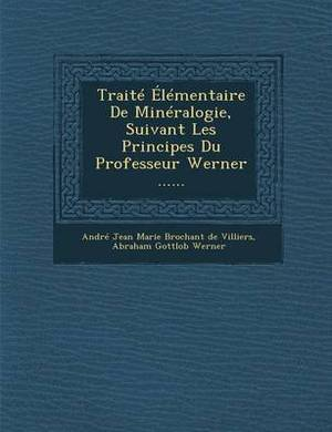 Traite Elementaire de Mineralogie, Suivant Les Principes Du Professeur Werner ......