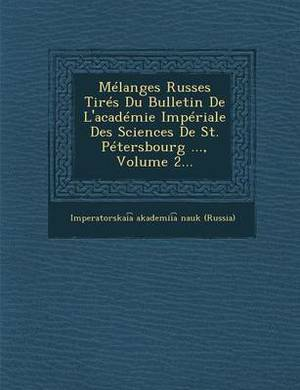 Melanges Russes Tires Du Bulletin de L'Academie Imperiale Des Sciences de St. Petersbourg ..., Volume 2...
