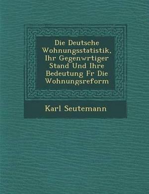 Deutsche Wohnungsstatistik, Ihr Gegenw Rtiger Stand Und Ihre Bedeutung Fur Die Wohnungsreform