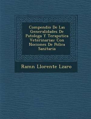 Compendio de Las Generalidades de Patolog A Y Terap Utica Veterinarias: Con Nociones de Polic a Sanitaria