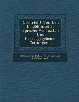 Nachricht Von Den in Bohmischer Sprache Verfassten Und Herausgegebenen Zeitungen...
