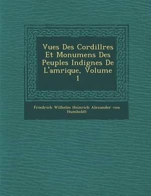 Vues Des Cordill Res Et Monumens Des Peuples Indig Nes de L'Am Rique, Volume 1